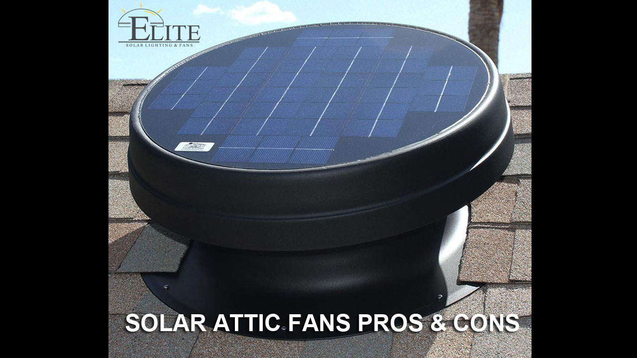 Solar Attic Fans Pros Amp Cons Elite Solar Lighting Amp Fans